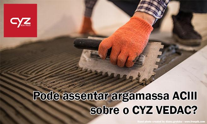 Argamassa AC3 + CYZ VEDAC